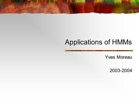 Applications of HMMs Yves Moreau 2003-2004. Overview Profile HMMs Estimation Database search Alignment Gene finding Elements of gene prediction Prokaryotes.