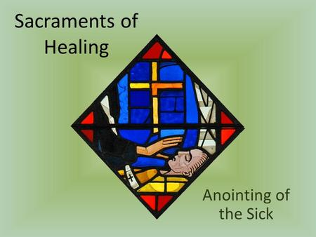 Sacraments of Healing Anointing of the Sick. Sacrament of Healing & Strength Gives spiritual healing and strength to a person who is seriously ill Bestows.