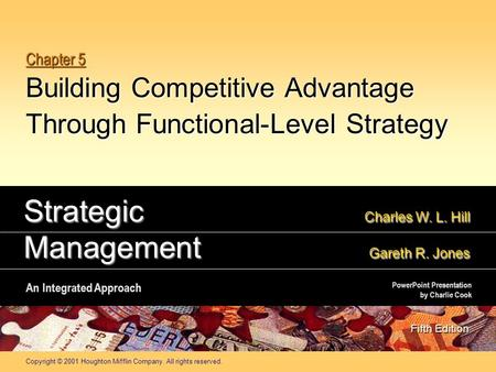Copyright © 2001 Houghton Mifflin Company. All rights reserved. Chapter 5 Building Competitive Advantage Through Functional-Level Strategy Strategic Charles.