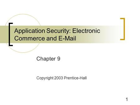 1 Application Security: Electronic Commerce and E-Mail Chapter 9 Copyright 2003 Prentice-Hall.
