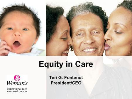 Equity in Care Teri G. Fontenot President/CEO