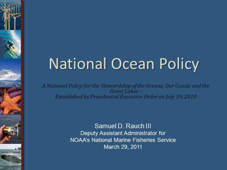 National Ocean Policy A National Policy for the Stewardship of the Oceans, Our Coasts and the Great Lakes – Established by Presidential Executive Order.