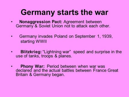 Germany starts the war Nonaggression Pact: Agreement between Germany & Soviet Union not to attack each other. Germany invades Poland on September 1,
