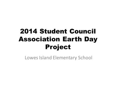 2014 Student Council Association Earth Day Project Lowes Island Elementary School.