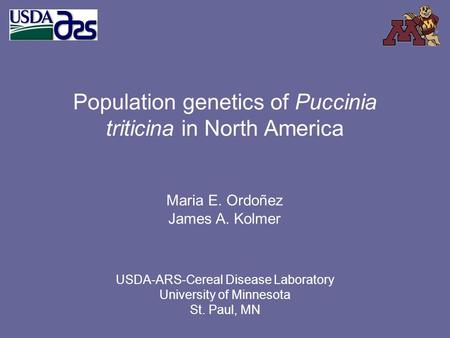 Population genetics of Puccinia triticina in North America Maria E. Ordoñez James A. Kolmer USDA-ARS-Cereal Disease Laboratory University of Minnesota.
