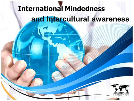 International Mindedness and Intercultural awareness.