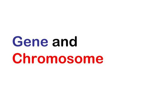 Gene and Chromosome. DNA is the genetic material.