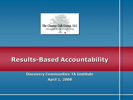 I N N O V A T I O N Results-Based Accountability Discovery Communities TA Institute April 1, 2008.