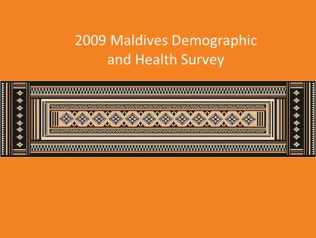 2009 Maldives Demographic and Health Survey. The 2009 Maldives Demographic and Health Survey (MDHS) is the first DHS conducted in Maldives. The MDHS was.