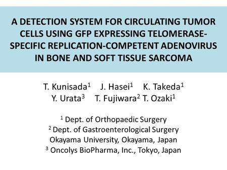 A DETECTION SYSTEM FOR CIRCULATING TUMOR CELLS USING GFP EXPRESSING TELOMERASE- SPECIFIC REPLICATION-COMPETENT ADENOVIRUS IN BONE AND SOFT TISSUE SARCOMA.
