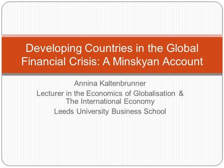 Annina Kaltenbrunner Lecturer in the Economics of Globalisation & The International Economy Leeds University Business School Developing Countries in the.