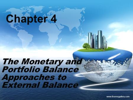 Www.themegallery.com Chapter 4 The Monetary and Portfolio Balance Approaches to External Balance.