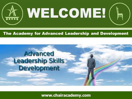 The Academy for Leadership and Development The Academy for Advanced Leadership and Development www.chairacademy.com.