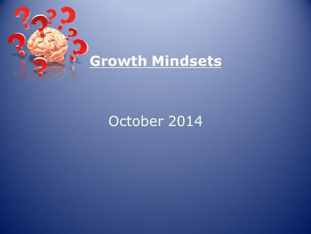 Growth Mindsets October 2014. Born SMART….? Am I smart?