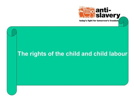 The rights of the child and child labour. Some examples of the rights of children The right to a name and nationality The right to free primary education.
