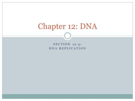 SECTION 12-3: DNA REPLICATION Chapter 12: DNA. Copying the Code Base pairing explained how DNA could be copied, or replicated, because each base on one.