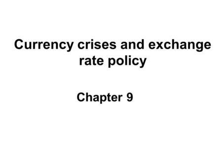 Currency crises and exchange rate policy Chapter 9.
