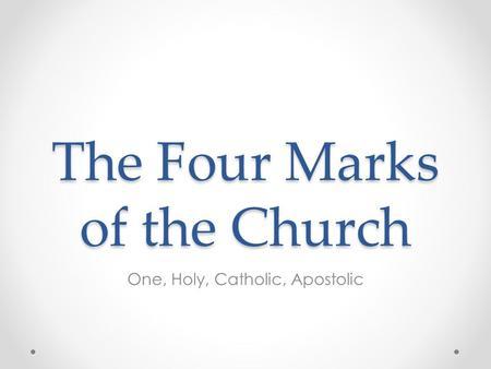The Four Marks of the Church: One, Holy, Catholic, and Apostolic ...
