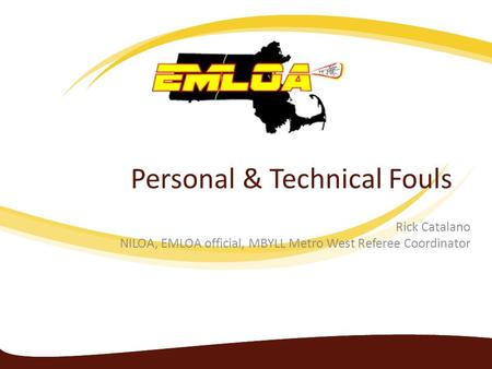 Personal & Technical Fouls Rick Catalano NILOA, EMLOA official, MBYLL Metro West Referee Coordinator.