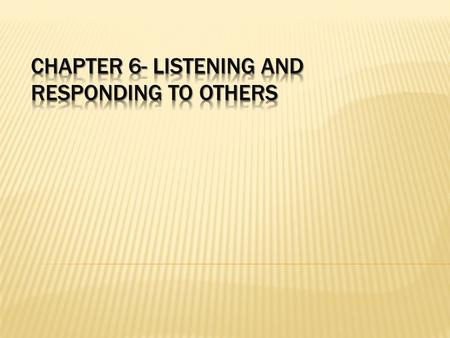 Chapter 6- Listening and Responding to others
