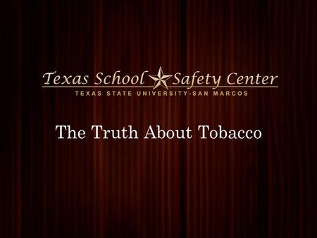 1 The Truth About Tobacco. 2 Tobacco Truths LONG TERM: Cancer Respiratory disease Heart attack When used as directed – kills people Texas School Safety.
