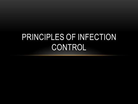 PRINCIPLES OF INFECTION CONTROL. MICROORGANISM OR MICROBE 1. Small living organism 2. Not visible to the naked eye 3. Must be viewed under a microscope.