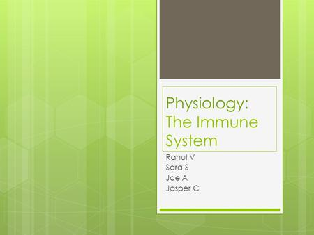 Physiology: The Immune System Rahul V Sara S Joe A Jasper C.