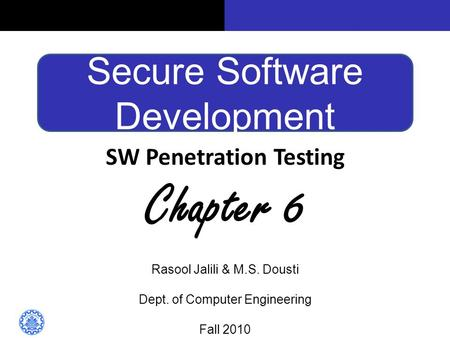 Secure Software Development SW Penetration Testing Chapter 6 Rasool Jalili & M.S. Dousti Dept. of Computer Engineering Fall 2010.