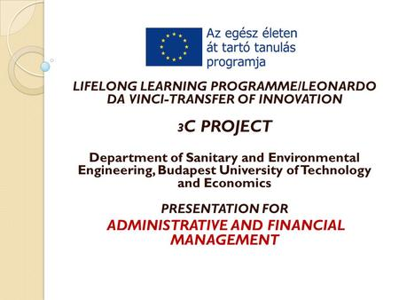 LIFELONG LEARNING PROGRAMME/LEONARDO DA VINCI-TRANSFER OF INNOVATION 3 C PROJECT Department of Sanitary and Environmental Engineering, Budapest University.