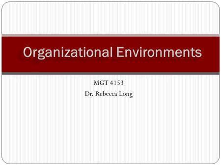 MGT 4153 Dr. Rebecca Long. Defined as all elements that exist outside the boundary of the organization and have the potential to affect all or part of.