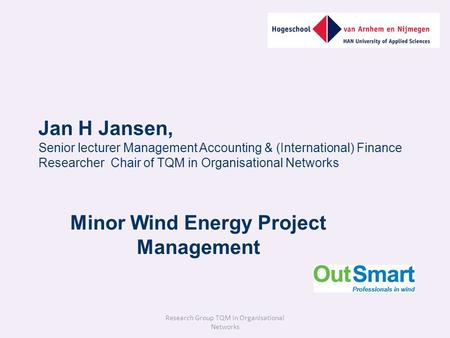 Jan H Jansen, Senior lecturer Management Accounting & (International) Finance Researcher Chair of TQM in Organisational Networks Minor Wind Energy Project.