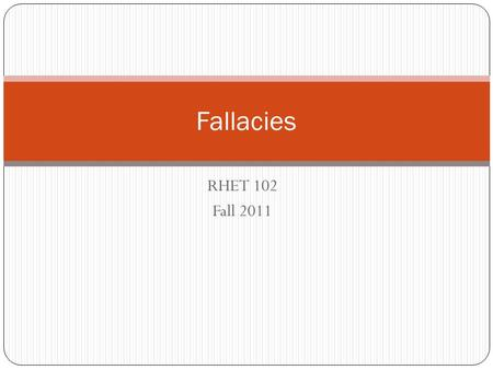 RHET 102 Fall 2011 Fallacies. What is a Fallacy A False Appeal In Rhetoric the term fallacy is used to describe the *misuse* of an otherwise common and.