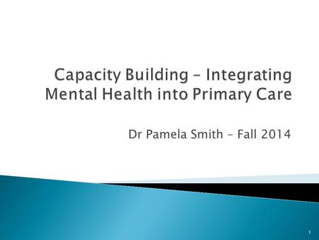Dr Pamela Smith – Fall 2014 1.  Definition = development of resources necessary to provide mental health care within a given setting or community  Function.