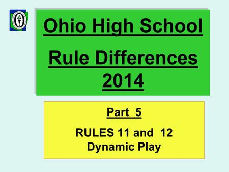 Ohio High School Rule Differences 2014 Part 5 RULES 11 and 12 Dynamic Play.