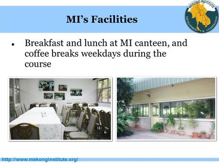 MI's Facilities Breakfast and lunch at MI canteen, and coffee breaks weekdays during the.