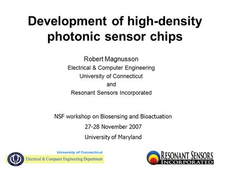 Development of high-density photonic sensor chips Robert Magnusson Electrical & Computer Engineering University of Connecticut and Resonant Sensors Incorporated.