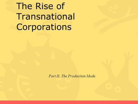 The Rise of Transnational Corporations Part II: The Production Mode.