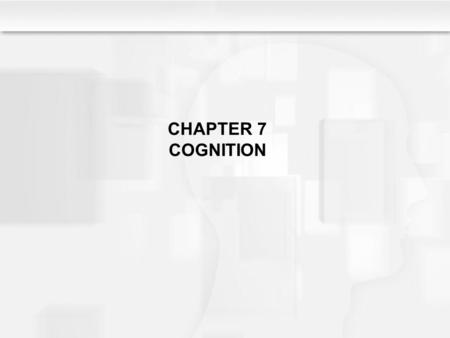 CHAPTER 7 COGNITION. Learning Objectives What is cognition? How did Piaget define intelligence? According to Piaget's theory, how do organization, adaptation,