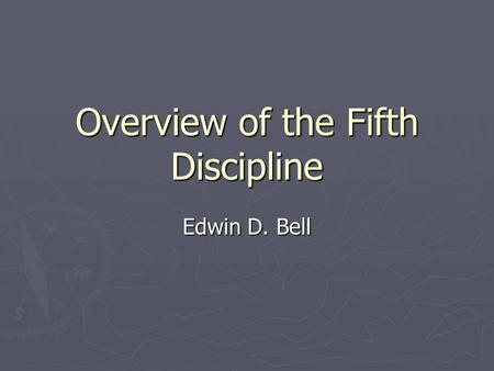 Overview of the Fifth Discipline Edwin D. Bell. Background ► Ludwig von Bertalanffy introduced the concept of general systems theory from his work in.