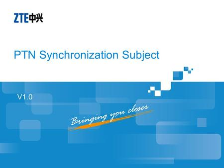 PTN Synchronization Subject V1.0. Contents Introduction to Synchronization Principle Basic Concepts of Synchronization Difference between Time Synchronization.
