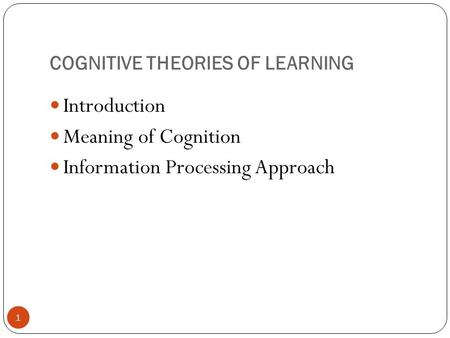 COGNITIVE THEORIES OF LEARNING