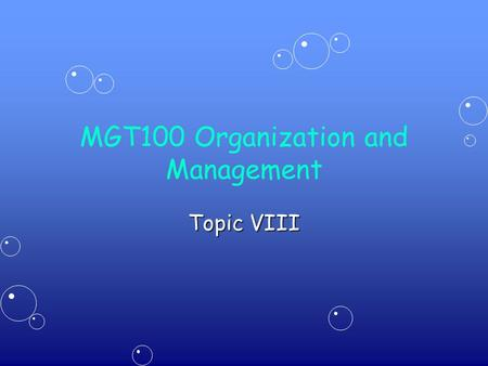 MGT100 Organization and Management Topic VIII. 2 Leadership and Managing People ContentContent –Leadership and trust –Human resource management –Summary.