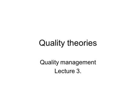 Quality theories Quality management Lecture 3.. History of quality management Early 1920Scientific management (Taylor, Gilbreth) 1920sStatistical process.