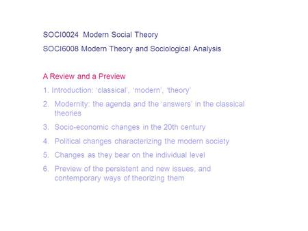 SOCI0024 Modern Social Theory SOCI6008 Modern Theory and Sociological Analysis A Review and a Preview 1. Introduction: '<strong>classical</strong>', 'modern', 'theory'