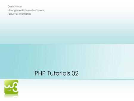 PHP Tutorials 02 Olarik Surinta Management Information System Faculty of Informatics.