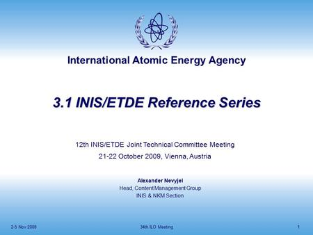 International Atomic Energy Agency 2-5 Nov 200834th ILO Meeting1 3.1 INIS/ETDE Reference Series 12th INIS/ETDE Joint Technical Committee Meeting 21-22.