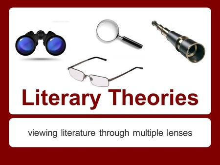Literary Theories viewing literature through multiple lenses.