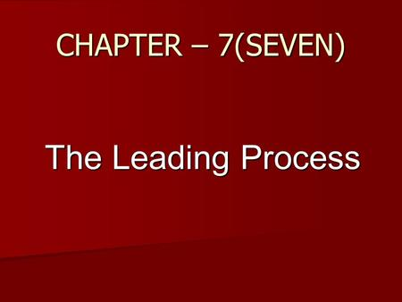 CHAPTER – 7(SEVEN) The Leading Process. Leadership Leadership is defined as the process of influencing people so that they will strive willingly and enthusiastically.