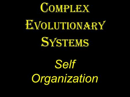 Self Organization. A naturally occurring group of interacting, interrelated, or interdependent elements, forming a complex whole, existing far from equilibrium,