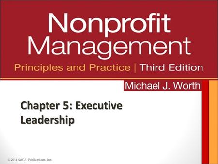 © 2014 SAGE Publications, Inc. Chapter 5: Executive Leadership.